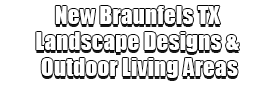 New Braunfels TX Landscape Designs & Outdoor Living Areas Logo-We offer Landscape Design, Outdoor Patios & Pergolas, Outdoor Living Spaces, Stonescapes, Residential & Commercial Landscaping, Irrigation Installation & Repairs, Drainage Systems, Landscape Lighting, Outdoor Living Spaces, Tree Service, Lawn Service, and more.
